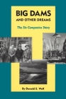 Big Dams and Other Dreams: The Six Companies Story Cover Image