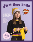 First Time Knits: Fun Projects to Take You from Beginner to Knitter Cover Image