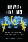 Holy Wars and Holy Alliance: The Return of Religion to the Global Political Stage Cover Image