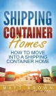 Shipping Container Homes: How to Move Into a Shipping Container Home (a Step by Step Guide) Cover Image
