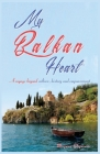 My Balkan Heart: A voyage beyond culture, history and empowerment Cover Image