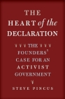 The Heart of the Declaration: The Founders' Case for an Activist Government (The Lewis Walpole Series in Eighteenth-Century Culture and History) Cover Image