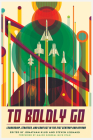 To Boldly Go: Leadership, Strategy, and Conflict in the 21st Century and Beyond Cover Image