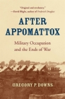 After Appomattox: Military Occupation and the Ends of War Cover Image