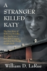 A Stranger Killed Katy: The True Story of Katherine Hawelka, Her Murder on a New York Campus, and How Her Family Fought Back Cover Image