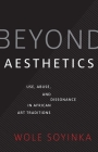 Beyond Aesthetics: Use, Abuse, and Dissonance in African Art Traditions (Richard D. Cohen Lectures on African & African American Art) Cover Image