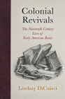 Colonial Revivals: The Nineteenth-Century Lives of Early American Books (Material Texts) Cover Image