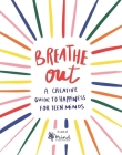 Breathe Out: A Creative Guide to Happiness for Teen Minds (Wellbeing Guides #4) Cover Image