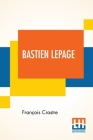 Bastien Lepage: (1848-1884) By Fr. Crastre Translated From The French By Frederic Taber Cooper Edited By M. Henry Roujon Cover Image