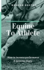 Equine To Athlete: How to increase performance and decrease injury. Cover Image