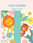 Tiger Coloring Book for Kids: A Cool, Funny & Stress Relief Tiger Designs to Color for Kids and Toddlers. Coloring Book for Primary kids, Boys and G Cover Image