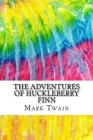 The Adventures of Huckleberry Finn: Includes MLA Style Citations for Scholarly Secondary Sources, Peer-Reviewed Journal Articles and Critical Essays Cover Image