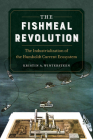 The Fishmeal Revolution: The Industrialization of the Humboldt Current Ecosystem Cover Image