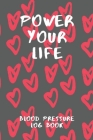Power Your Life Blood Pressure Log Book: 6X9 Inch 110 Pages Heart Health Monitor And Fitness Tracker Cover Image