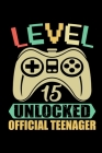 Level 15 Unlocked Official Teenager: 15th Birthday Notebook, Great gift idea for anyone who's turned 13 and loves computer games Cover Image