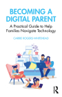 Becoming a Digital Parent: A Practical Guide to Help Families Navigate Technology Cover Image