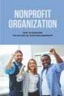 Nonprofit Organization: How To Maintain The Success Of Your New Nonprofit: Principles Of Highly Successful Nonprofits Cover Image