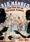 Red Handed: The Fine Art of Strange Crimes Cover Image