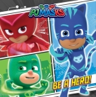 Be a Hero! (PJ Masks) Cover Image