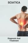 Sciatica: Diagnosis And Treatment: Treatments For Sciatica Pain Cover Image