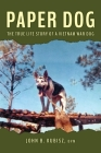 Paper Dog: The True Life Story of a Vietnam War Dog Cover Image