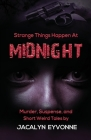 Strange Things Happen At Midnight: Murder, Suspense, and Short Weird Tales Cover Image