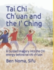 Tai Chi Ch'uan and the I' Ching: A Guided Imagery into the Chi energy behind tai chi ch'uan Cover Image