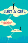 Just a Girl: Growing Up Female and Ambitious Cover Image