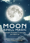Moon Spell Magic: Invocations, Incantations & Lunar Lore for a Happy Life (Spell Book, Beginners Witch, Moon Spells, Wicca, Witchcraft, Cover Image