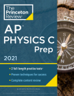 Princeton Review AP Physics C Prep, 2021: Practice Tests + Complete Content Review + Strategies & Techniques (College Test Preparation) Cover Image