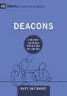 Deacons: How They Serve and Strengthen the Church (9marks Building Healthy Churches) Cover Image