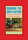 Drawing the Iron Curtain: Jews and the Golden Age of Soviet Animation Cover Image