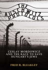 The Auschwitz Protocols: Czeslaw Mordowicz and the Race to Save Hungary's Jews Cover Image