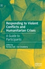 Responding to Violent Conflicts and Humanitarian Crises: A Guide to Participants Cover Image