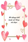 We Always Hold Hands: This Notebook is a Perfect Floral Cover We Always Hold Hands Valentines Day Gifts Husband Valentines Day Gifts Birthda Cover Image