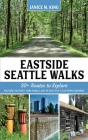 Eastside Seattle Walks: 20+ routes to explore nature, history, and public art in Seattle's eastern suburbs Cover Image