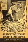 Print Culture Histories Beyond the Metropolis Cover Image
