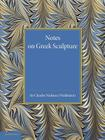 Notes on Greek Sculpture Cover Image