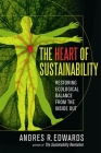 The Heart of Sustainability: Restoring Ecological Balance from the Inside Out Cover Image