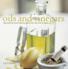 Oils and Vinegars: Discovering and Enjoying Gourmet Oils and Vinegars Cover Image