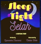 Sleep Tight Selah: A Bedtime Story Cover Image