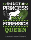 I'm Not a Princess I'm a Forensics Queen: College Ruled Composition Notebook Cover Image