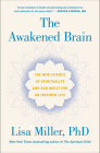 The Awakened Brain: The New Science of Spirituality and Our Quest for an Inspired Life Cover Image