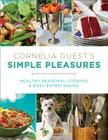 Cornelia Guest's Simple Pleasures: Healthy Seasonal Cooking and Easy Entertaining Cover Image