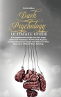 Dark Psychology Ultimate Guide: A Straightforward Guide To Learn Super Advanced Techniques To Persuade Anyone, Secretly Manipulate People And Influenc Cover Image
