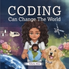Coding Can Change the World: A Story Picture Book For Kids Ages 7-10 Cover Image