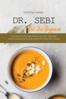 Dr. Sebi diet for beginners: Complete Dr Sebi Approved Diet Recipes and Cookbook Guidelines for Healthy Living Cover Image