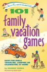 101 Family Vacation Games: Have Fun While Traveling, Camping, or Celebrating at Home (SmartFun Books) Cover Image