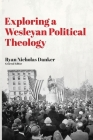 Exploring a Wesleyan Political Theology Cover Image