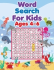 Word Search For Kids Ages 4-6: Kindergarten to 1st Grade, Search & Find, Word Puzzles, and More! Cover Image